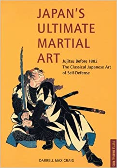 Book Japan's Ultimate Martial Art: Jujitsu Before 1882 the Classical Japanese Art of Self-Defense by Craig, Darrell Max (1995)