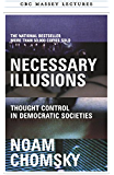 Necessary Illusions: Thought Control in Democratic Societies (CBC Massey Lectures)