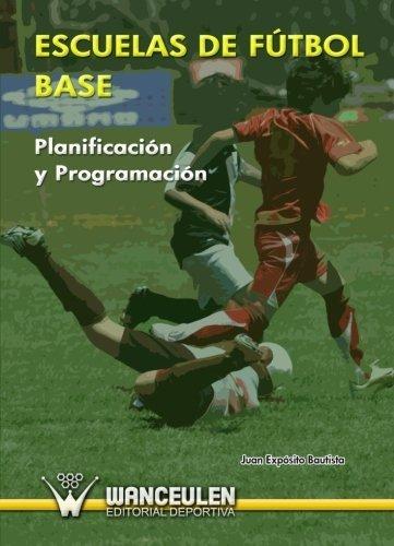Escuelas De F?tbol Base: Planificaci?n Y Programaci?n (Spanish Edition) by