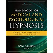 Clinician's Guide to Medical and Psychological Hypnosis: Foundations, Applications, and Professional Issues