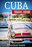 Cuba Travel Guide: The Real Travel Guide From a Traveler. All You Need To Know About Cuba.