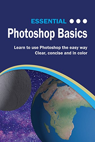essential photoshop basics the illustrated guide to learning photoshop computer essentials