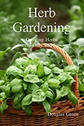 Herb Gardening:: How To Succeed With Your Easy Herb Garden