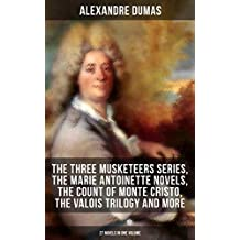 ALEXANDRE DUMAS: The Three Musketeers Series, The Marie Antoinette Novels, The Count of Monte Cristo, The Valois Trilogy and more (27 Novels in One Volume): ... Hero of the People, The Queen's Necklace…