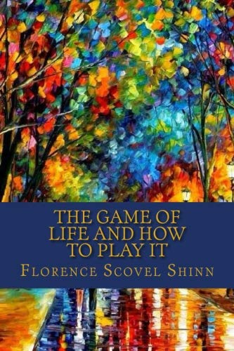 The Game of Life and How to Play It (Life Is A Game And How To Play It)