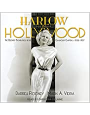 Harlow in Hollywood: The Blonde Bombshell in the Glamour Capital, 1928-1937