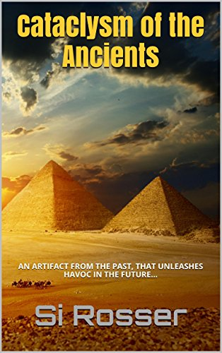 Cataclysm of the Ancients: Archeological Adventure Thriller (Spire Novel Book 4)