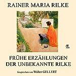 Frühe Erzählungen: Der unbekannte Rilke | Rainer Maria Rilke
