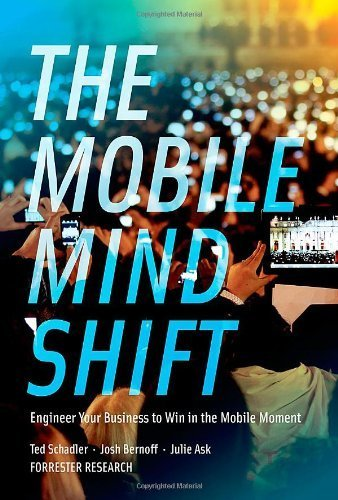 The Mobile Mind Shift: Engineer Your Business to Win in the Mobile Moment by Ted Schadler (2014-06-24) Gebundenes Buch – 1743 B017YCI2LK