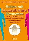 Heilen mit bioidentischen Hormonen: Wie chronische Krankheiten und Wechseljahresbeschwerden erfolgreich behandelt werden können