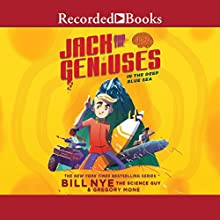In the Deep Blue Sea: Jack and the Geniuses, Book 2 Audiobook by Bill Nye Narrated by Jonathan Todd Ross