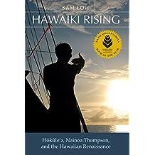Hawaiki Rising: Hōkūle'a, Nainoa Thompson, and the Hawaiian Renaissance
