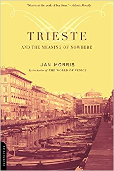 Trieste and the Meaning of Nowhere, Jan Morris