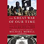 The Great War of Our Time: The CIA's Fight Against Terrorism - From al Qa'ida to ISIS | Michael Morell,Bill Harlow