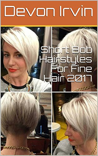 Short Bob Hairstyles For Fine Hair 2017 Kindle Edition By