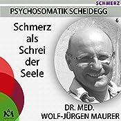 Schmerz als Schrei der Seele: Chronischen Schmerz wirksam behandeln | Wolf-Jürgen Maurer