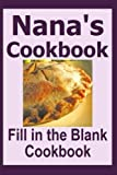 img - for Nana's Cookbook: Fill in the blank cookbook for 50 of Nana's favorite recipes. Its a cookbook you can write in. Make a copy for yourself or give to ... and make Nana's Cookbook part of your legacy. book / textbook / text book
