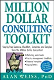 img - for Million Dollar Consulting (TM) Toolkit: Step-By-Step Guidance, Checklists, Templates and Samples from The Million Dollar Consultant by Alan Weiss (2005-10-28) book / textbook / text book