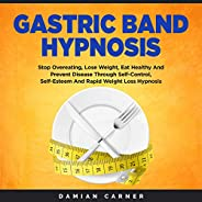 Gastric Band Hypnosis: Stop Overeating, Lose Weight, Eat Healthy and Prevent Disease Through Self-Control, Sel