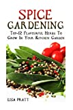 img - for Spice Gardening: Top-1Spice Gardening: Top-12 Flavourful Herbs To Grow In Your Kitchen Garden 2 Flavourful Herbs To Grow In Your Kitchen Garden: ... Gardening Books, Gardening Year Round) book / textbook / text book