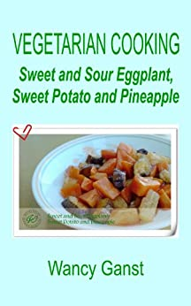 Vegetarian Cooking: Sweet and Sour Eggplant, Sweet Potato and ...