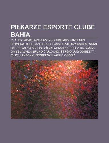 Piłkarze Esporte Clube Bahia: Cláudio Adão, Arthurzinho, Eduardo Antunes Coimbra, José Sanfilippo, Bassey William Andem