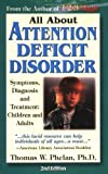 All About Attention Deficit Disorder: Symptoms, Diagnosis and Treatment, Children and Adults