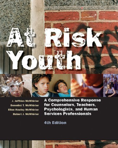 At Risk Youth: A Comprehensive Response for Counselors, Teachers, Psychologists, and Human Services Professionals by McWhirter, J. Jeffries Published by Cengage Learning 4th (fourth) edition (2006) Paperback
