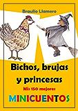 BICHOS, BRUJAS Y PRINCESAS. Mis 150 mejores Minicuentos.