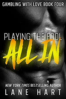 All In: Playing the Fool (Gambling With Love Book 4) by [Hart, Lane]