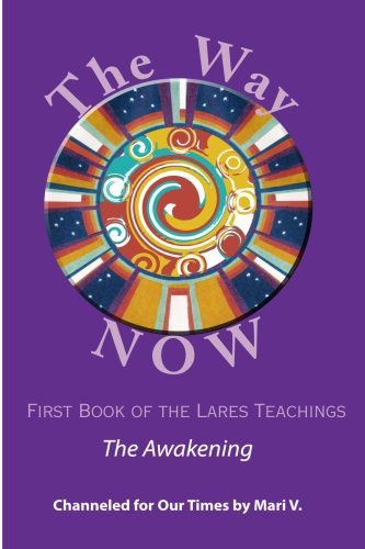 The Way NOW - Book One of the Lares Teachings PDF