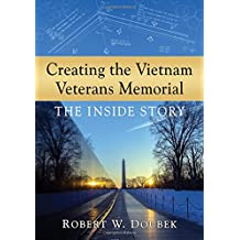 Creating the Vietnam Veterans Memorial the Inside Story