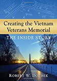 Creating the Vietnam Veterans Memorial the Inside Story