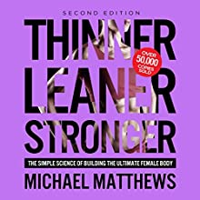 Thinner Leaner Stronger: The Simple Science of Building the Ultimate Female Body Audiobook by Michael Matthews Narrated by Jeff Justus