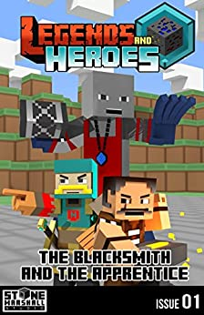 Diary of a Minecraft Blacksmith - The Blacksmith and The Apprentice: Legends & Heroes Issue 1 (Stone Marshall's Legends & Heroes) by [Marshall, Stone]