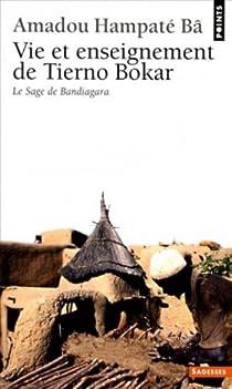 Vie et Enseignement de Tierno Bokar : Le Sage de Bandiagara par Bâ
