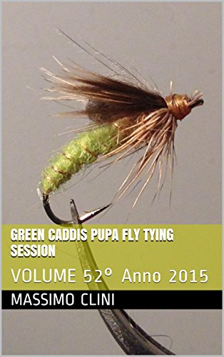 green-caddis-pupa-fly-tying-session-volume-52-anno-2015-italian-edition