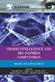 Swarm Intelligence and Bio-Inspired Computation : Theory and Applications, Yang, Xin-She and Cui, Zhihua, 1493301365
