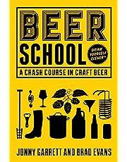 Beer School: A Crash Course in Craft Beer: (Craft Beer Book, Beer Guide, Homebrew Book, and Beer Lovers Gift)