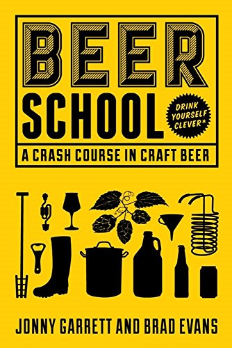 Beer School: A Crash Course in Craft Beer by Jonny Garrett