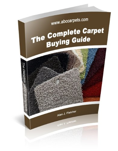 The Complete Carpet Buying Guide (Carpet Buying Guide)