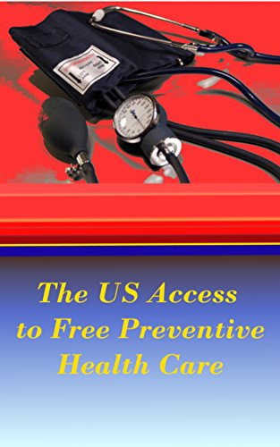 Book: The US Access to Free Preventive Health Care - the Ultimate Free and Low Cost Health Care Choice Directory by BD Manus II