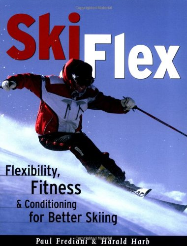 Ski Flex: Flexibility, Fitness, and Conditioning for Better Skiing (Sports Flex Series)