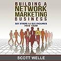 Building a Network Marketing Business: Six Steps to Six Figures This Year Hörbuch von Scott Welle Gesprochen von: Scott Welle