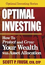 Optimal Investing: How to Protect and Grow Your Wealth With Asset Allocation by Scott P. Frush (2004-04-02)