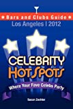 2012 Celebrity HotSpots Los Angeles Bars and Clubs Guide, Susan Zechter, 0615632386