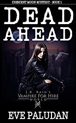 J.R. Rain's Vampire for Hire World: Dead Ahead (Crescent Moon Mystery Book 1)