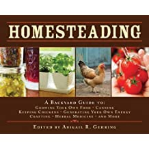Homesteading: A Back to Basics Guide to Growing Your Own Food, Canning, Keeping Chickens, Generating Your Own Energy, Crafting, Herbal Medicine, and More by Abigail R. Gehring (Oct 14 2009)