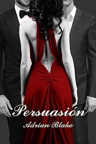 Persuasión (Placeres prohibidos nº 2) (Spanish Edition)