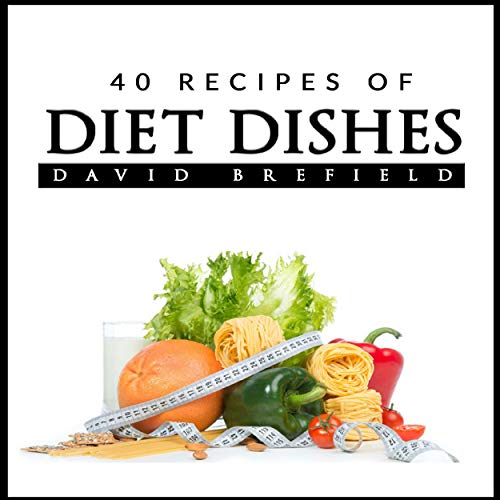 40 Recipes of Diet Dishes: Easy to Prepare (A Series of Cookbooks, Book 4) by David Brefield
